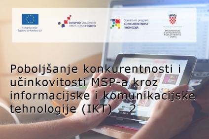 """Objavljen Poziv na dostavu projektnih prijedloga """"Poboljšanje konkurentnosti i učinkovitosti MSP-a kroz informacijske i komunikacijske tehnologije (IKT) – 2"""""""